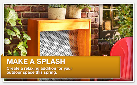 Make a Splash. Create a relaxing addition for your outdoor space this spring.