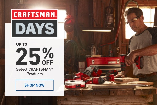 Craftsman Days. Up to 25 percent off select Craftsman products.