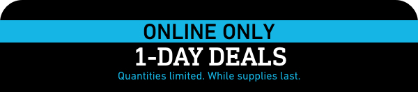 1-DAY-ONLY DEALS. ONLINE ONLY. Quantities limited. While supplies last.