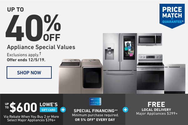 Up to 40 percent OFF Appliance Special Values. Exclusions apply. Offer ends 12/5/19.