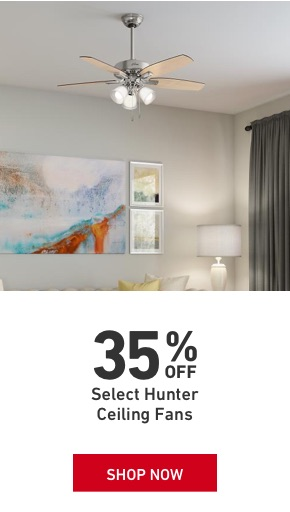 35 percent Off Select Hunter Ceiling Fans.