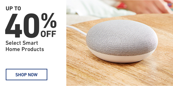 Up To 40 percent Off Select Smart Home Products.