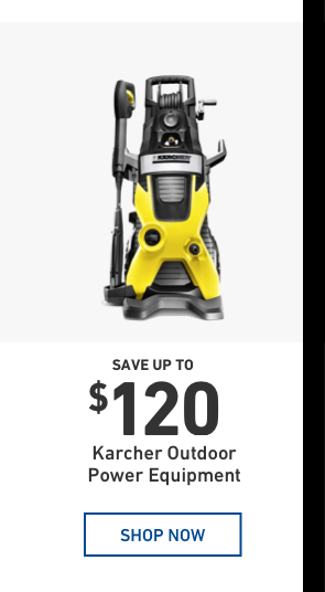 SAVE UP TO $120 on Karcher Outdoor Power Equipment.