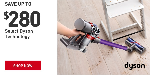 Save up to $280 on Select Dyson Technology.