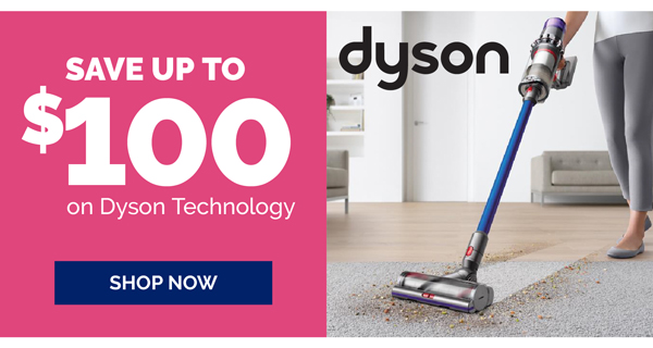 Save up to $100 on Dyson Technology.