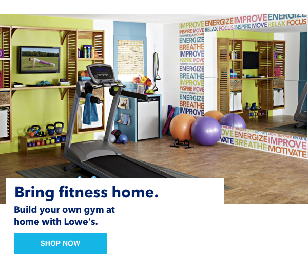 Bring fitness home. Build your own gym at home with Lowe's.