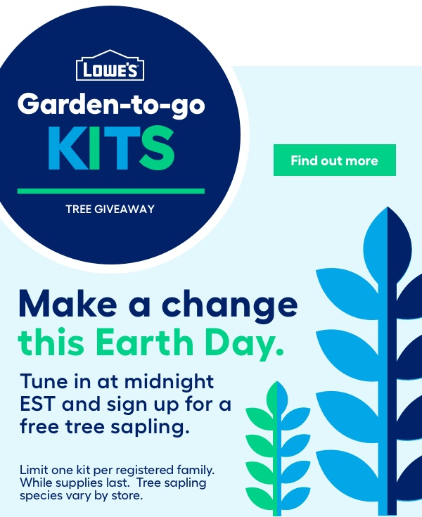 Garden to-go kits Tree Give Away. Make a change this Earth Day. Tune in at midnight EST and sign up for a free tree sapling.