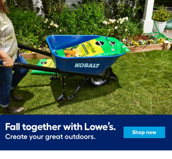 Fall together with Lowe's. Create your great outdoors.