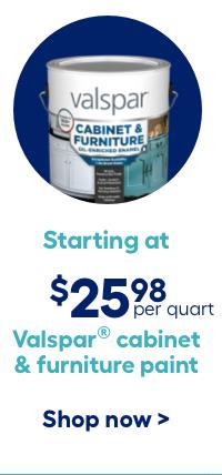 Valspar Cabinet & furniture paint starting at $25.98 per quart.