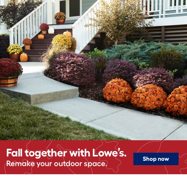 Fall together with Lowe's. Remake your outdoor space.