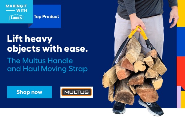 Making it with Lowe's Top Product. Lift heavy objects with ease. The Multus Handle and Haul Moving Strap.